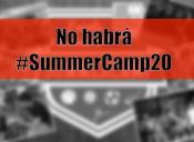 Se cancela el #SummerCamp20